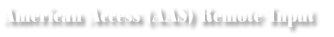 American Access (AAS) Remote Input