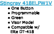 Stingray 418ELPW1VOne Button ProgrammableGreenVisor ModelCompatible w/         Elite DT-418