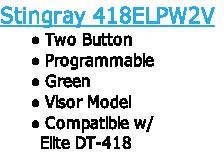 Stingray 418ELPW2VTwo Button ProgrammableGreenVisor ModelCompatible w/         Elite DT-418