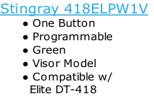 Stingray 418ELPW1V One Button  Programmable Green Visor Model Compatible w/          Elite DT-418