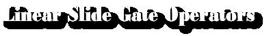 Linear Slide Gate Operators