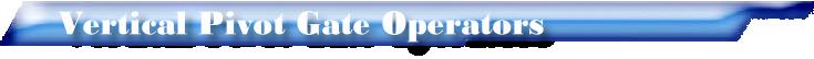 Vertical Pivot Gate Operators