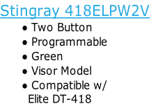 Stingray 418ELPW2V Two Button  Programmable Green Visor Model Compatible w/          Elite DT-418