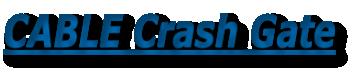 CABLE Crash Gate