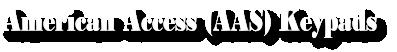 American Access (AAS) Keypads