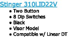 Stinger 310LID22V Two Button 8 Dip Switches Black Visor Model Compatible w/ Linear DT