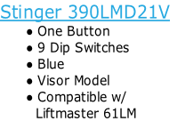 Stinger 390LMD21V One Button  9 Dip Switches Blue Visor Model Compatible w/          Liftmaster 61LM