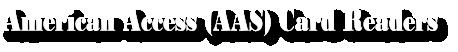 American Access (AAS) Card Readers