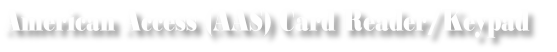 American Access (AAS) Card Reader/Keypad