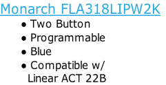 Monarch FLA318LIPW2K Two Button  Programmable Blue Compatible w/          Linear ACT 22B